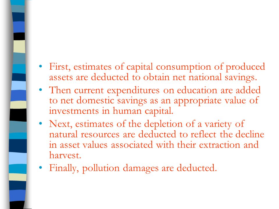 First, estimates of capital consumption of produced assets are deducted to obtain net national savings.