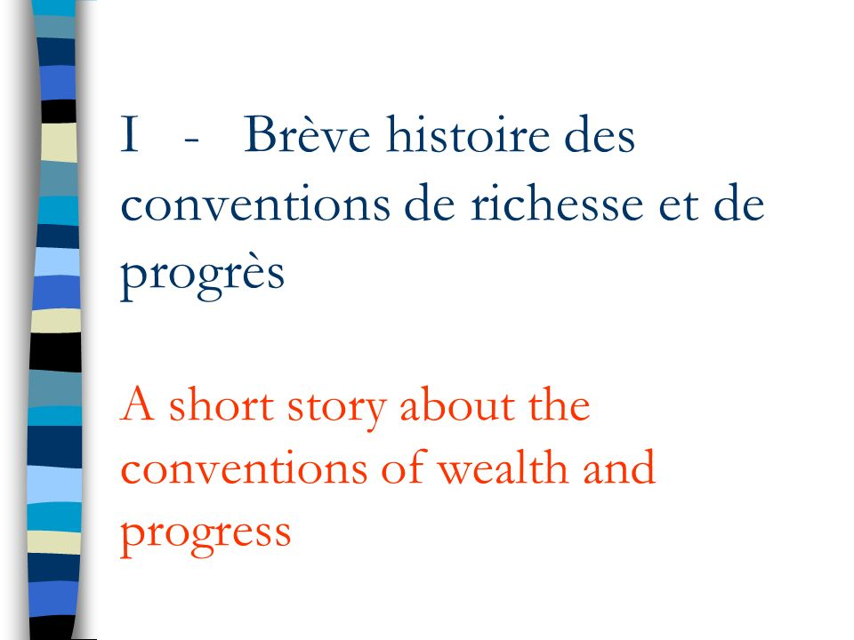 I - Brève histoire des conventions de richesse et de progrès A short story about the conventions of wealth and progress