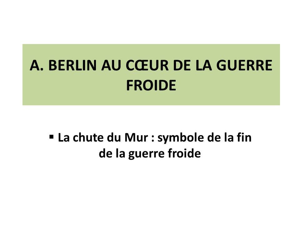 A. BERLIN AU CŒUR DE LA GUERRE FROIDE