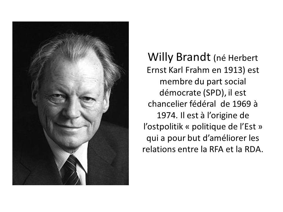 Willy Brandt (né Herbert Ernst Karl Frahm en 1913) est membre du part social démocrate (SPD), il est chancelier fédéral de 1969 à 1974.