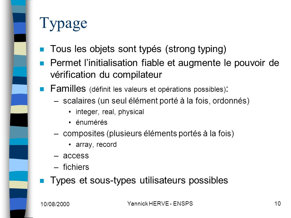 Typage Tous les objets sont typés (strong typing)