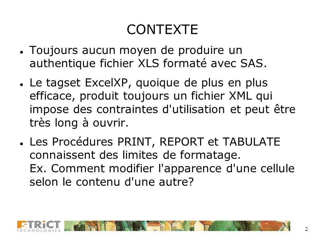 CONTEXTE Toujours aucun moyen de produire un authentique fichier XLS formaté avec SAS.