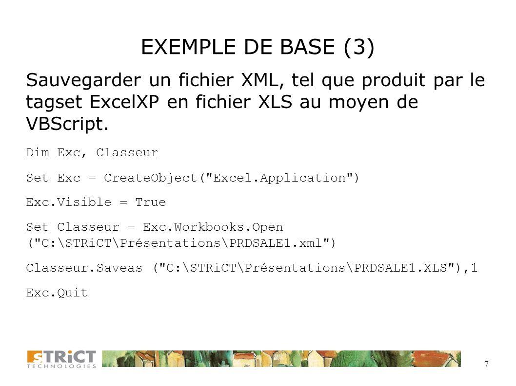 EXEMPLE DE BASE (3) Sauvegarder un fichier XML, tel que produit par le tagset ExcelXP en fichier XLS au moyen de VBScript.