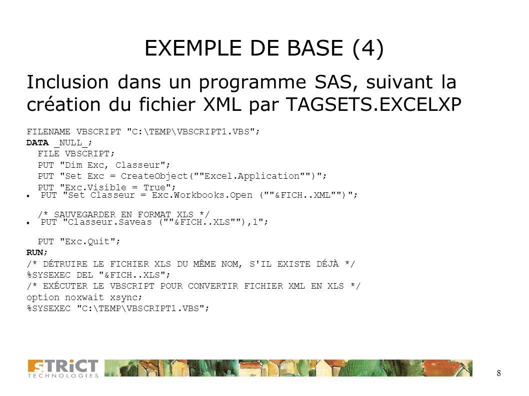 EXEMPLE DE BASE (4) Inclusion dans un programme SAS, suivant la création du fichier XML par TAGSETS.EXCELXP.