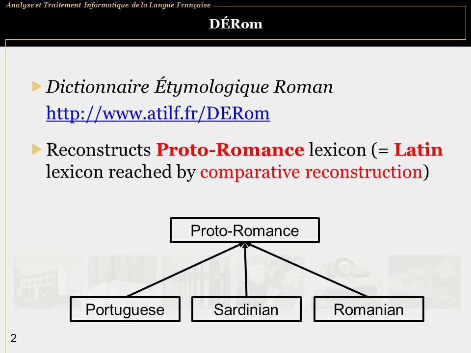 Dictionnaire Étymologique Roman http://www.atilf.fr/DERom