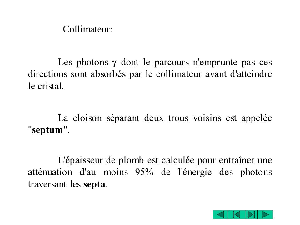 Collimateur: Les photons g dont le parcours n emprunte pas ces directions sont absorbés par le collimateur avant d atteindre le cristal.