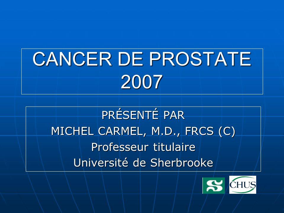 CANCER DE PROSTATE 2007 PRÉSENTÉ PAR MICHEL CARMEL, M.D., FRCS (C)