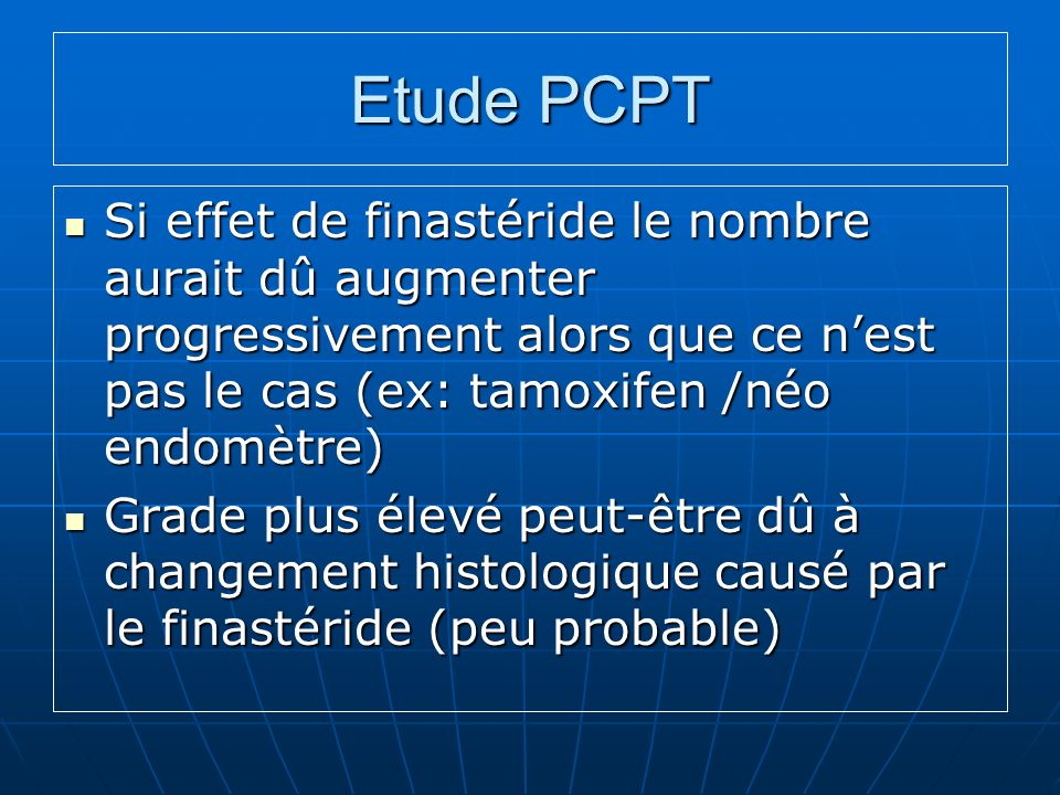 Etude PCPT Si effet de finastéride le nombre aurait dû augmenter progressivement alors que ce n'est pas le cas (ex: tamoxifen /néo endomètre)