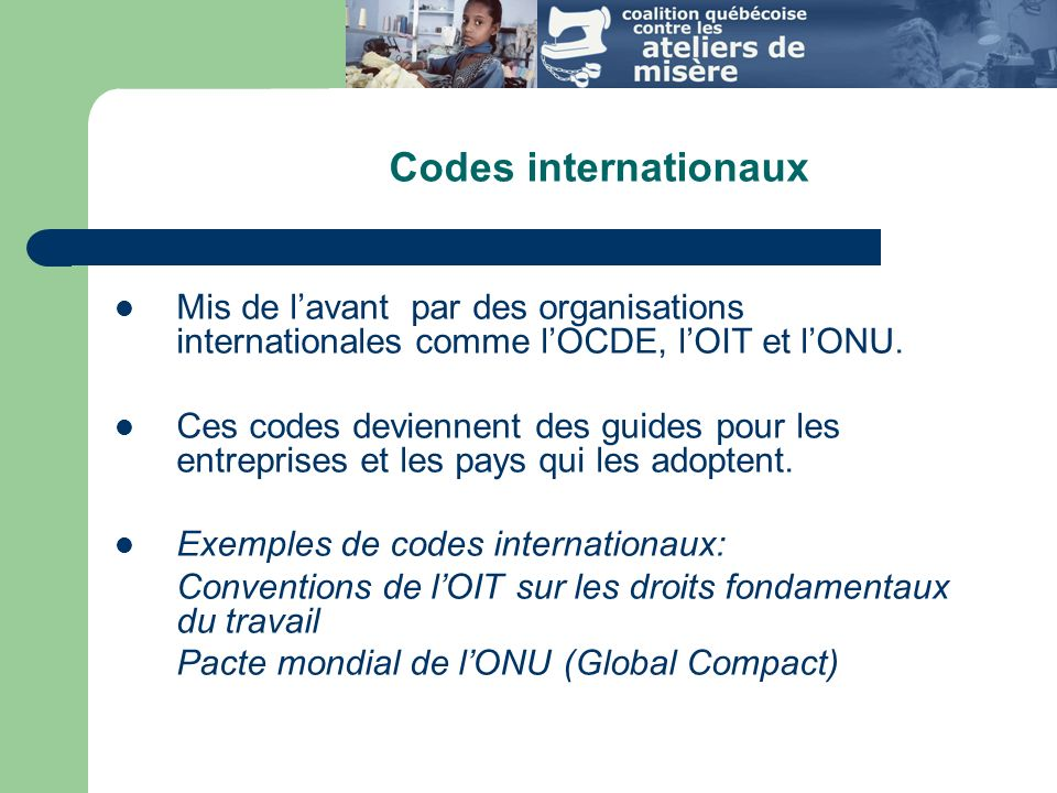 Codes internationaux Mis de l'avant par des organisations internationales comme l'OCDE, l'OIT et l'ONU.