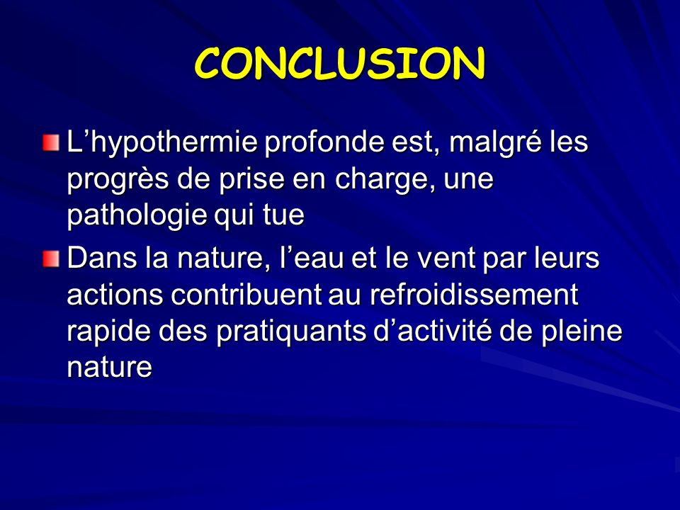 CONCLUSION L'hypothermie profonde est, malgré les progrès de prise en charge, une pathologie qui tue.