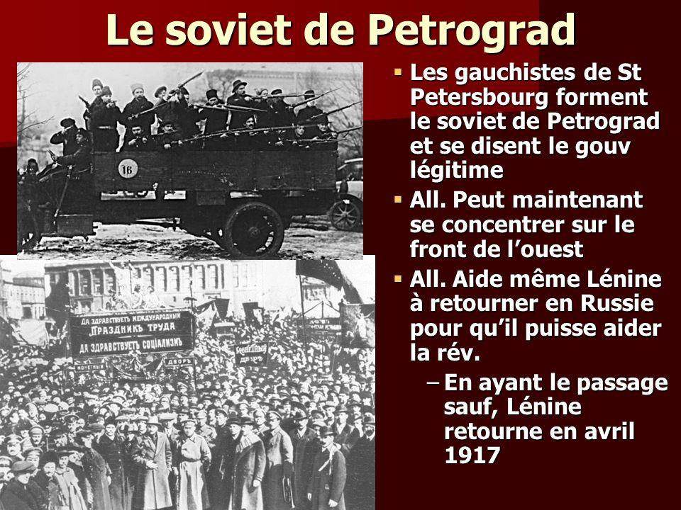Le soviet de Petrograd Les gauchistes de St Petersbourg forment le soviet de Petrograd et se disent le gouv légitime.
