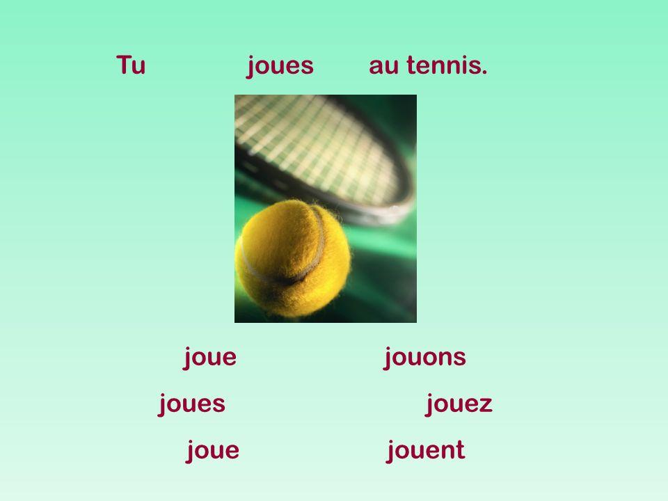 Tu joues au tennis. joue jouons joues jouez joue jouent
