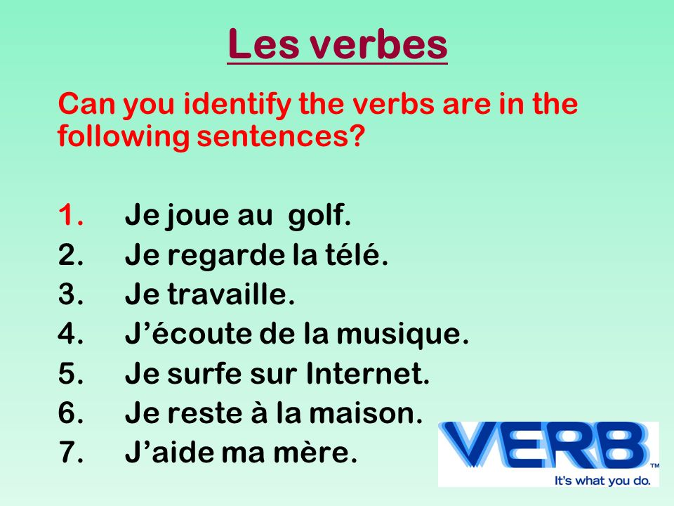 Les verbes Can you identify the verbs are in the following sentences