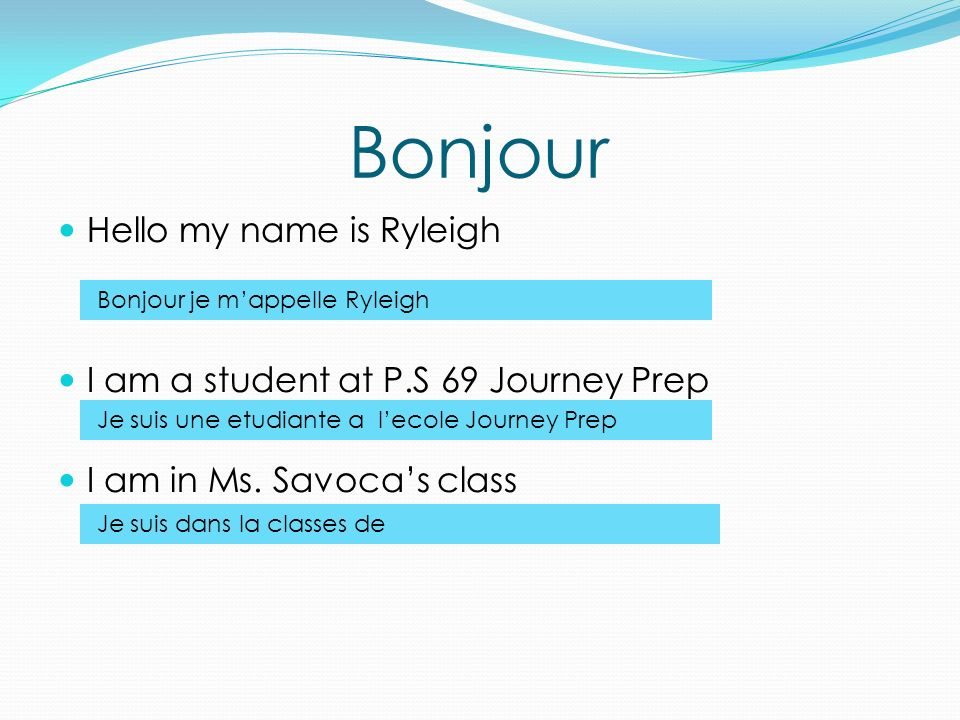 Bonjour Hello my name is Ryleigh I am a student at P.S 69 Journey Prep