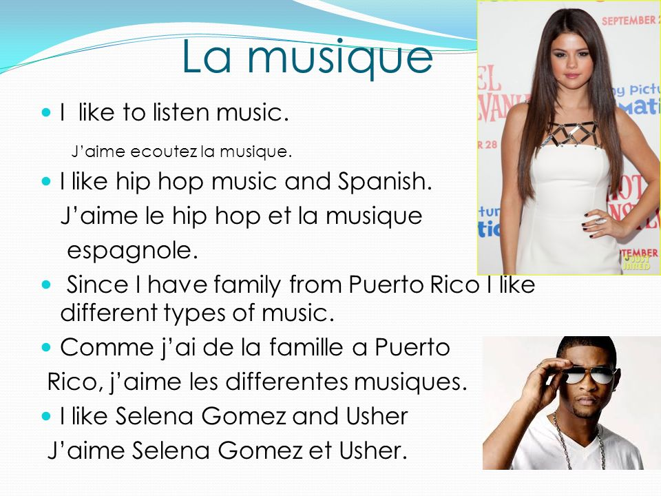 La musique I like to listen music. I like hip hop music and Spanish.