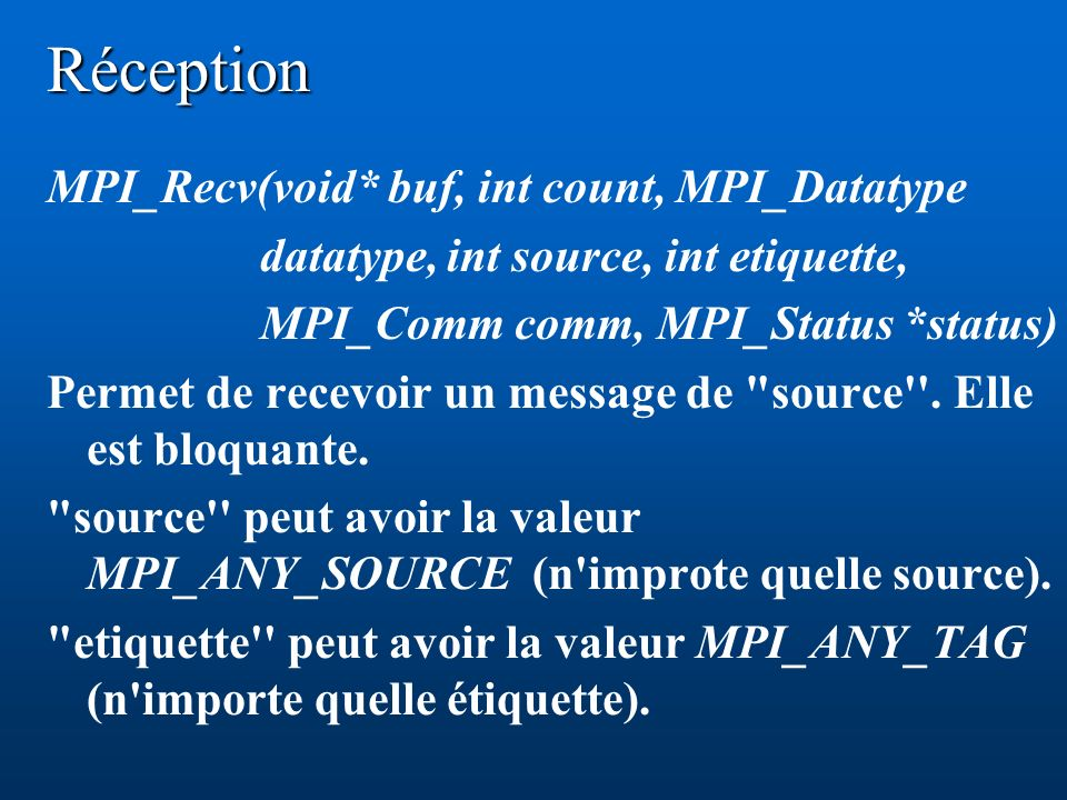 Réception MPI_Recv(void* buf, int count, MPI_Datatype