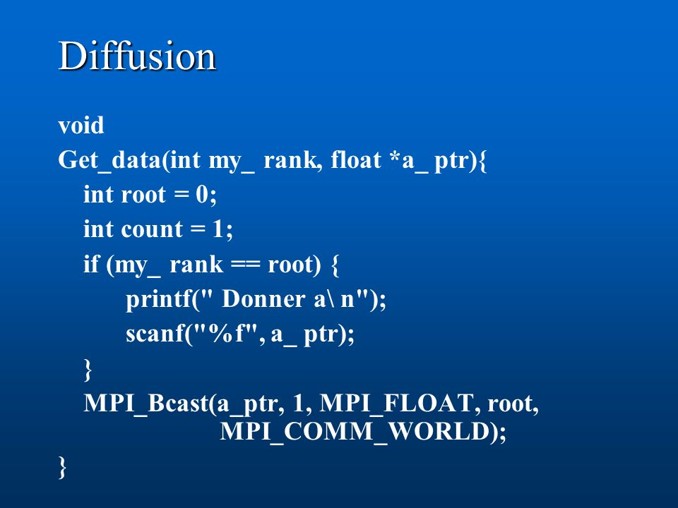 Diffusion void Get_data(int my_ rank, float *a_ ptr){ int root = 0;