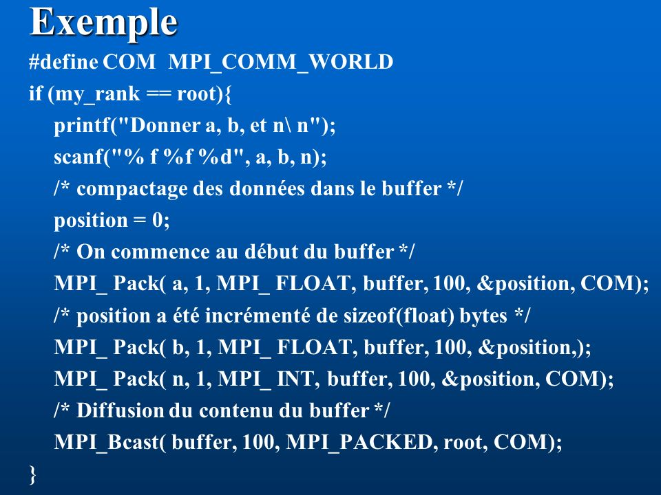 Exemple #define COM MPI_COMM_WORLD if (my_rank == root){