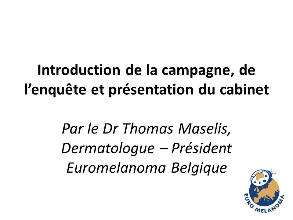Introduction de la campagne, de l'enquête et présentation du cabinet Par le Dr Thomas Maselis, Dermatologue – Président Euromelanoma Belgique