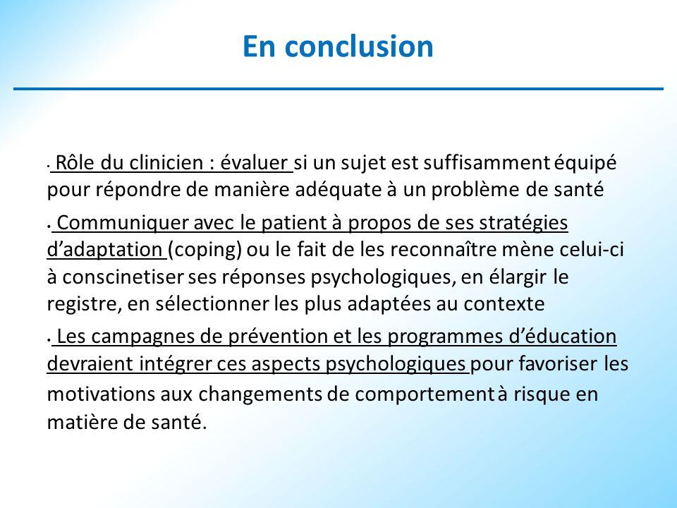 En conclusion Rôle du clinicien : évaluer si un sujet est suffisamment équipé pour répondre de manière adéquate à un problème de santé.