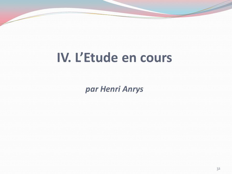 IV. L'Etude en cours par Henri Anrys