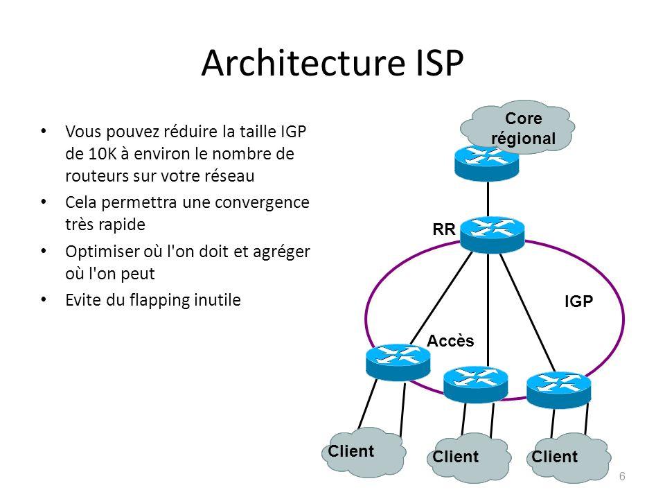 Architecture ISP Core régional. Vous pouvez réduire la taille IGP de 10K à environ le nombre de routeurs sur votre réseau.
