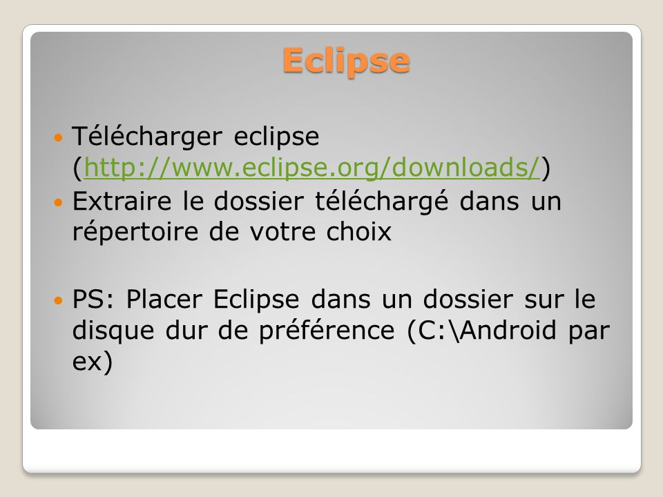 Eclipse Télécharger eclipse (http://www.eclipse.org/downloads/)