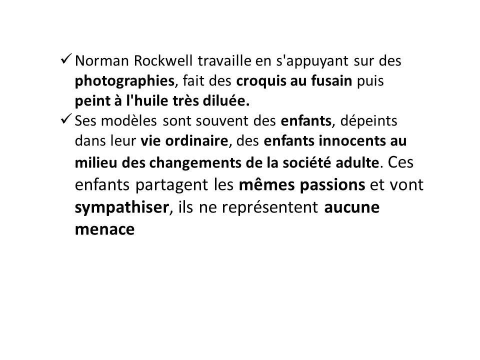 Norman Rockwell travaille en s appuyant sur des photographies, fait des croquis au fusain puis peint à l huile très diluée.