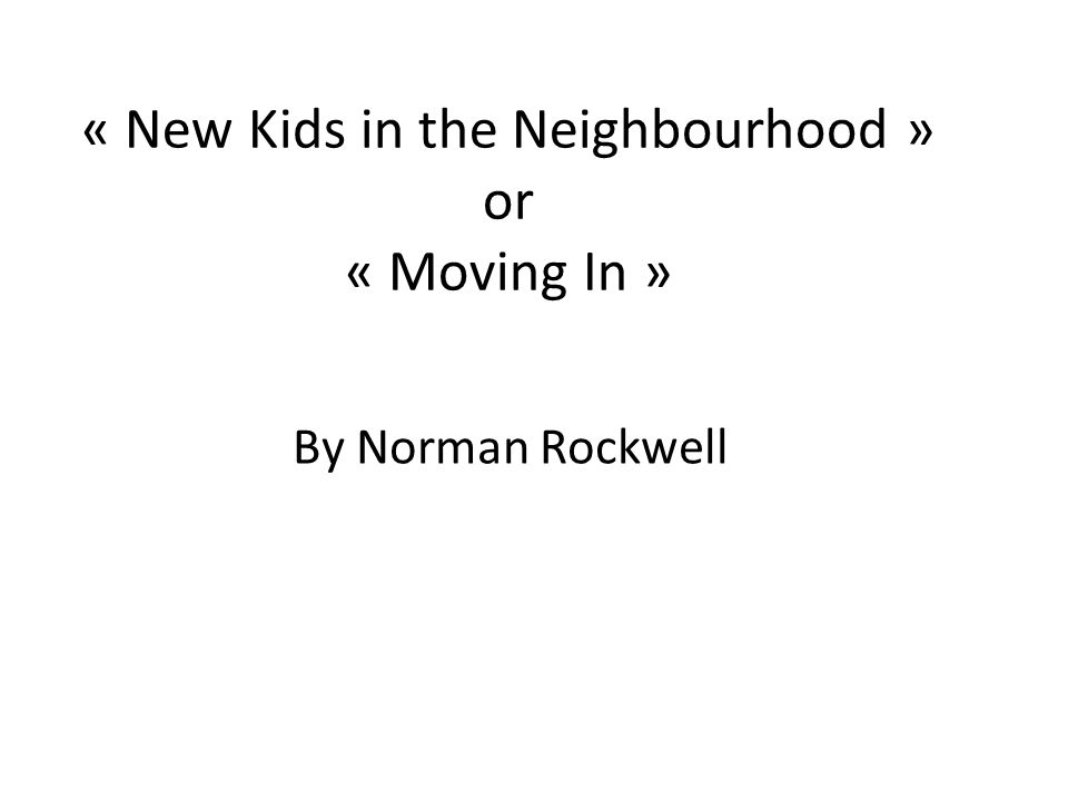 « New Kids in the Neighbourhood » or « Moving In »