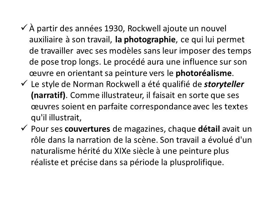 À partir des années 1930, Rockwell ajoute un nouvel auxiliaire à son travail, la photographie, ce qui lui permet de travailler avec ses modèles sans leur imposer des temps de pose trop longs. Le procédé aura une influence sur son œuvre en orientant sa peinture vers le photoréalisme.