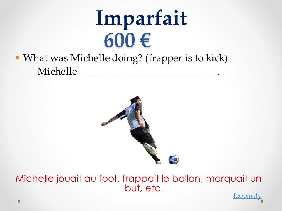 Michelle jouait au foot, frappait le ballon, marquait un but, etc.