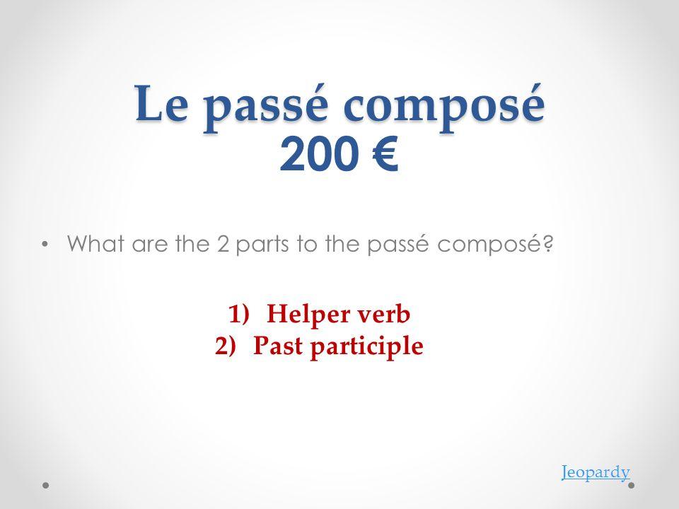 Le passé composé 200 € Helper verb Past participle