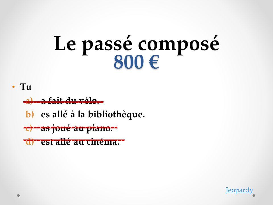 Le passé composé 800 € -----------------------