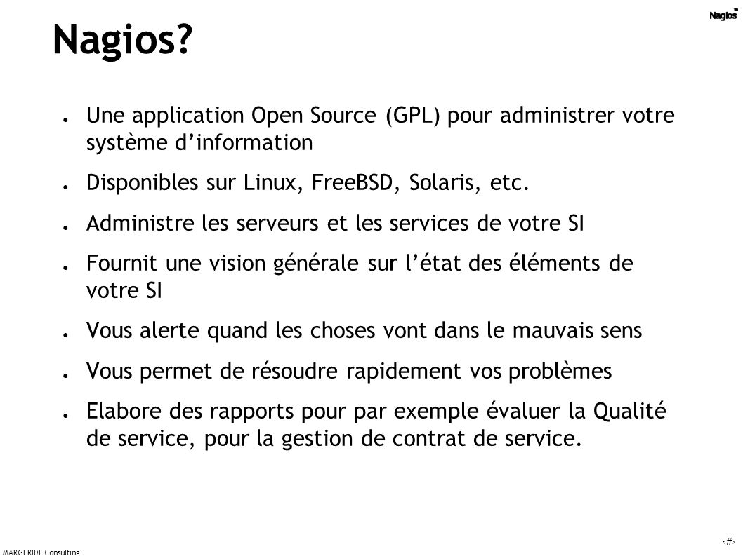 Nagios Une application Open Source (GPL) pour administrer votre système d'information. Disponibles sur Linux, FreeBSD, Solaris, etc.