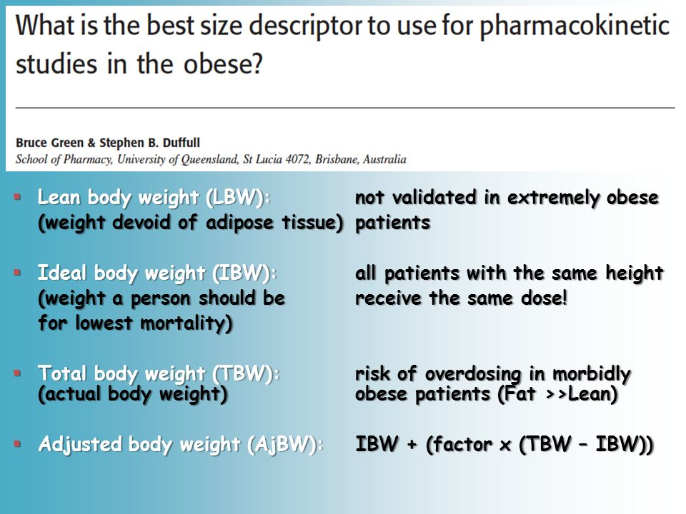 Lean body weight (LBW): not validated in extremely obese