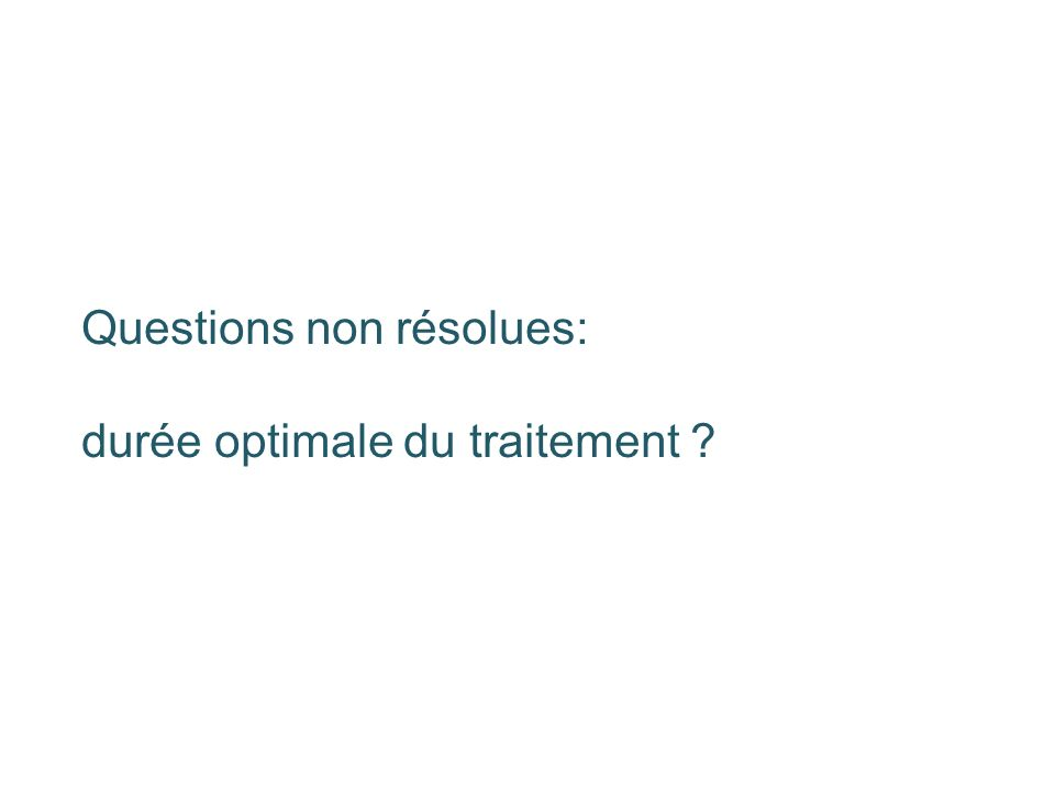 Questions non résolues: durée optimale du traitement