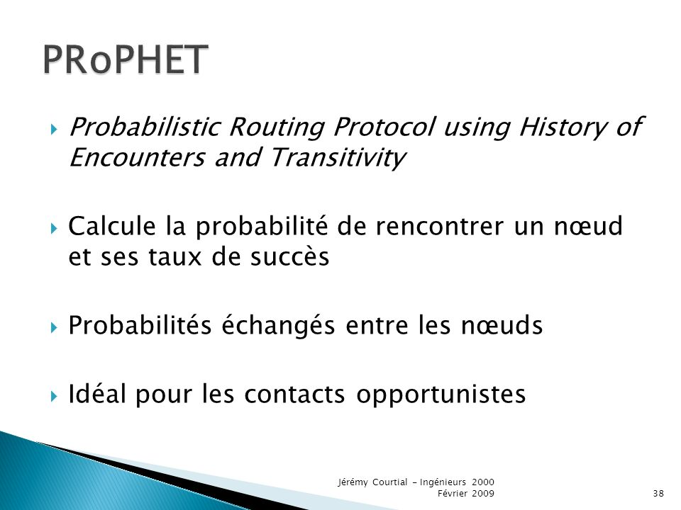PRoPHET Probabilistic Routing Protocol using History of Encounters and Transitivity.