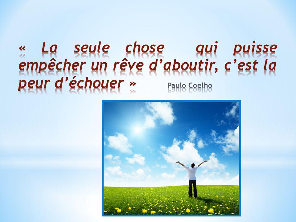 « La seule chose qui puisse empêcher un rêve d'aboutir, c'est la peur d'échouer » Paulo Coelho