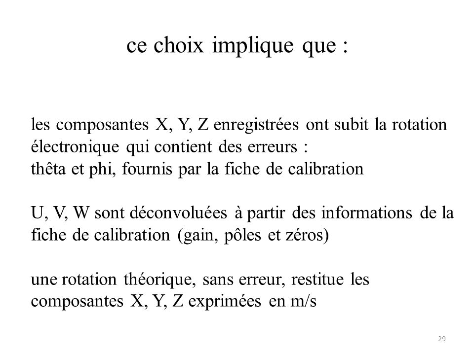 ce choix implique que : les composantes X, Y, Z enregistrées ont subit la rotation électronique qui contient des erreurs :