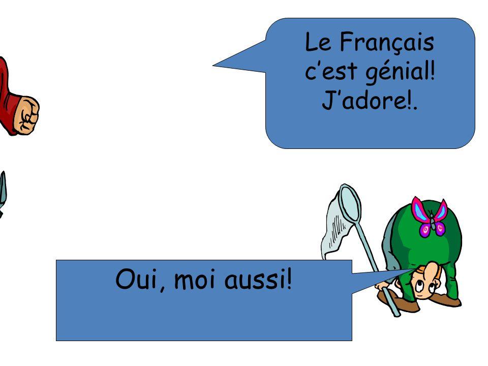 Le Français c'est génial! J'adore!.