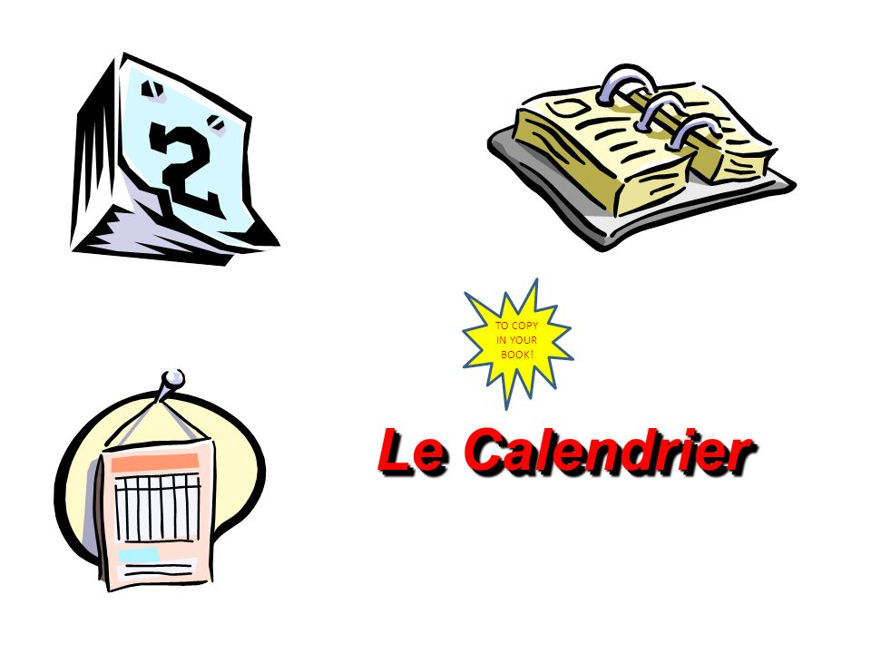 TO COPY IN YOUR BOOK! Le Calendrier