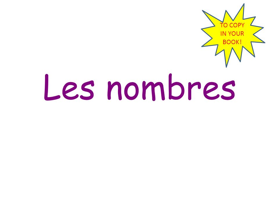 TO COPY IN YOUR BOOK! Les nombres