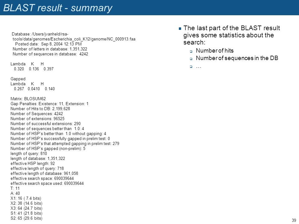 BLAST result - summary The last part of the BLAST result gives some statistics about the search: Number of hits.