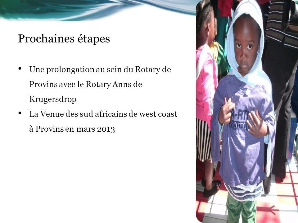 Prochaines étapes Une prolongation au sein du Rotary de Provins avec le Rotary Anns de Krugersdrop.