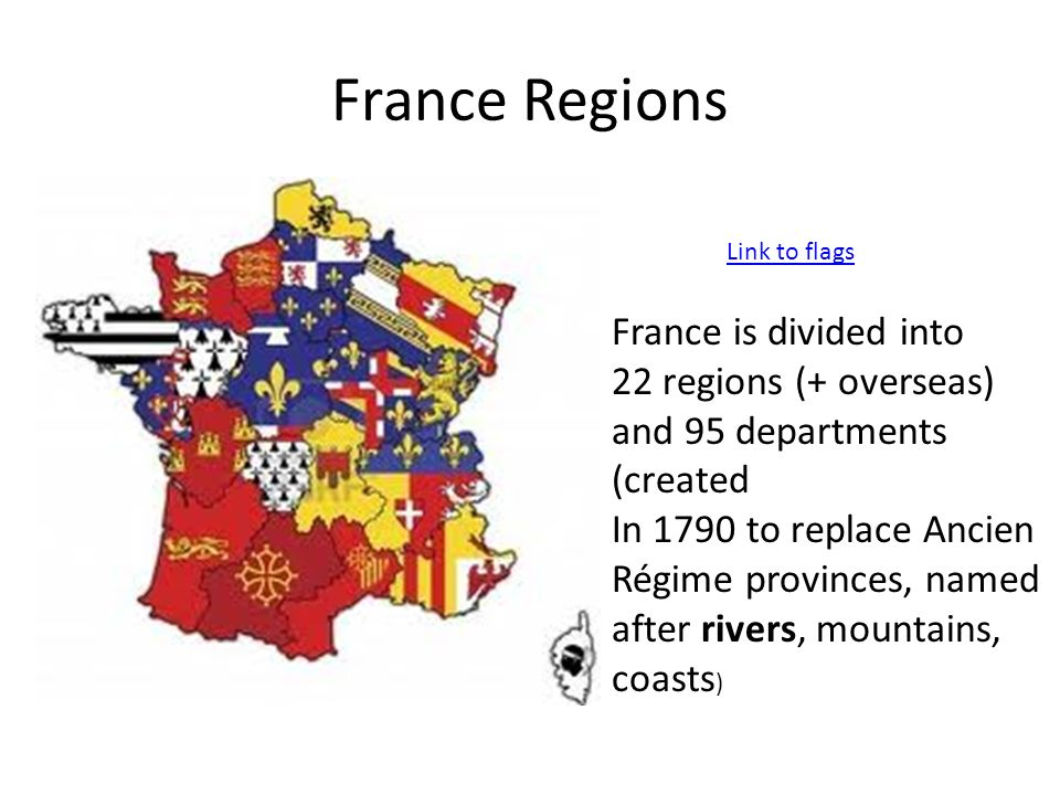 France Regions France is divided into 22 regions (+ overseas)