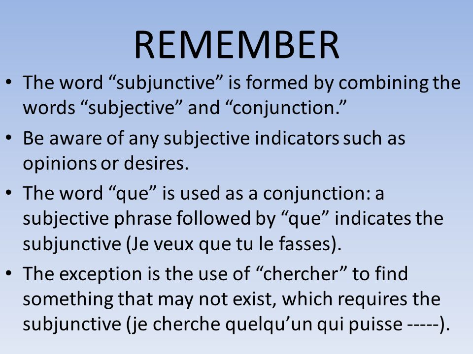 REMEMBER The word subjunctive is formed by combining the words subjective and conjunction.
