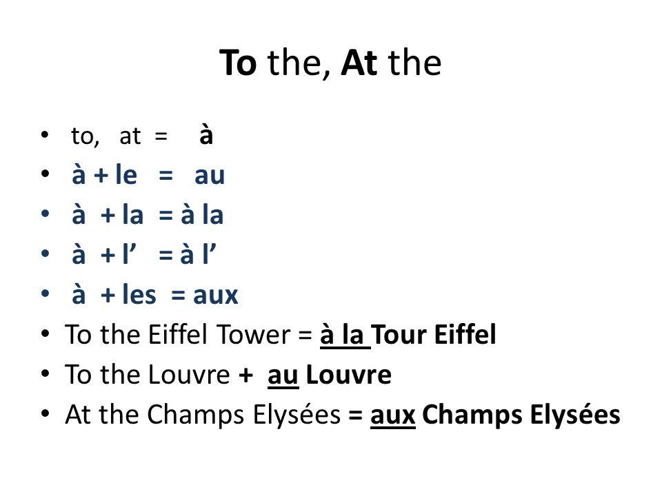 To the, At the à + le = au à + la = à la à + l' = à l' à + les = aux