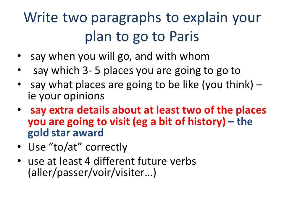 Write two paragraphs to explain your plan to go to Paris