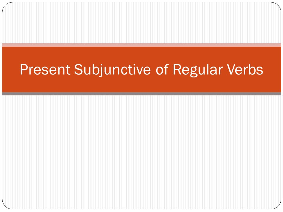 Present Subjunctive of Regular Verbs