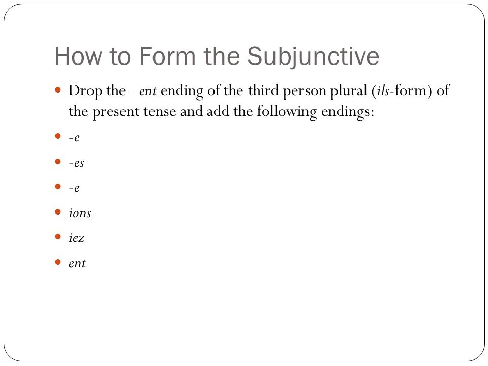 How to Form the Subjunctive